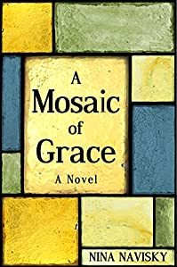 A Mosaic Of Grace: A Novel by Nina Navisky ebook deal