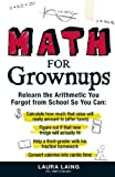 img - for Math for Grownups: Re-Learn the Arithmetic You Forgot From School So You Can, Calculate how much that raise will really amount to (after taxes) Figure ... homework Convert calories into cardio time book / textbook / text book