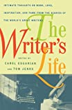 The Writers Life: Intimate Thoughts on Work, Love, Inspiration, and Fame from the Diaries of the Worlds Great Writers