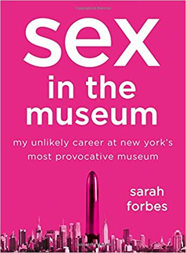 Sex in the Museum: My Unlikely Career at New York's Most Provocative Museum book cover