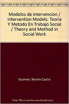 Modelos de intervencion / Intervention Models: Teoria Y Metodo En