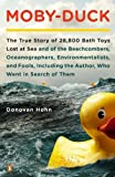 img - for By Donovan Hohn Moby-Duck: The True Story of 28,800 Bath Toys Lost at Sea & of the Beachcombers, Oceanographers, Env (Reprint) book / textbook / text book