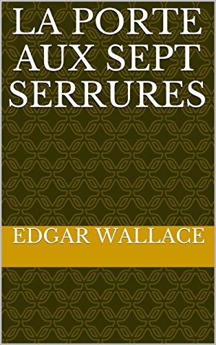 Edgar Wallace - La porte aux sept serrures
