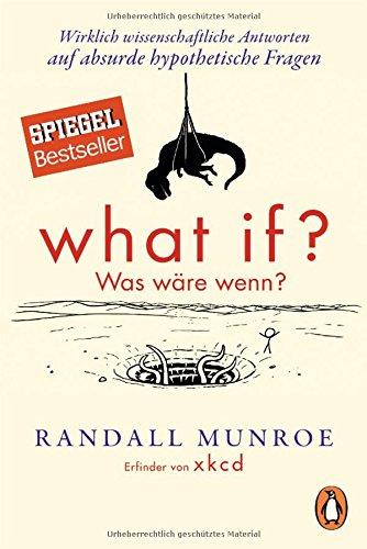 What if? Was wäre wenn?: Wirklich wissenschaftliche Antworten auf absurde hypothetische Fragen das Buch von Randall Munroe - Preis vergleichen und online kaufen