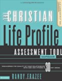 Randy Frazee The Christian Life Profile: Assessment Tool Workbook: Discovering the Quality of Your Relationships with God and Others in 30 Key Areas