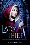 A. C. Gaughen Lady Thief: A Scarlet Novel