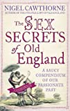 The Sex Secrets of Old England: A Saucy Compendium of Our Passionate Past (0749929529) by Cawthorne, Nigel