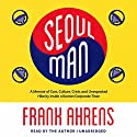 Seoul Man: A Memoir of Cars, Culture, Crisis, and Unexpected Hilarity Inside a Korean Corporate Titan Audiobook by Frank Ahrens Narrated by Frank Ahrens