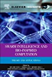 Swarm Intelligence and Bio-Inspired Computation: Theory and Applications (Elsevi...