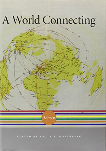 A World Connecting: 1870-1945 (A History of the World)