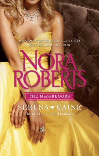 The MacGregors: Serena and Caine by Nora Roberts