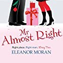 Mr Almost Right (       UNABRIDGED) by Eleanor Moran Narrated by Jilly Bond