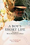 img - for A Boy's Short Life: The Story of Warren Braedon/Louis Johnson by Anna Haebich (2013-12-16) book / textbook / text book