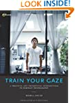Train Your Gaze: A Practical and Theo...