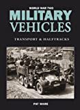WORLD WAR TWO MILITARY VEHICLES: Transport and Halftracks (0711031932) by Ware, Pat