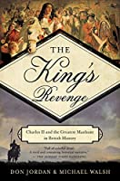 The King's Revenge Charles II and the Greatest Manhunt in British History