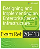 Paul Ferrill Exam Ref 70-413: Designing and Implementing an Enterprise Server Infrastructure (Exam References)