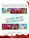 Human Body Detectives: A Heart Pumping Adventure Activity Workbook and Audio CD
