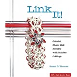 Link It!: Colorful Chain Mail Jewelry with Rubber O-Rings (Lark Jewelry Books) ~ Susan Thomas