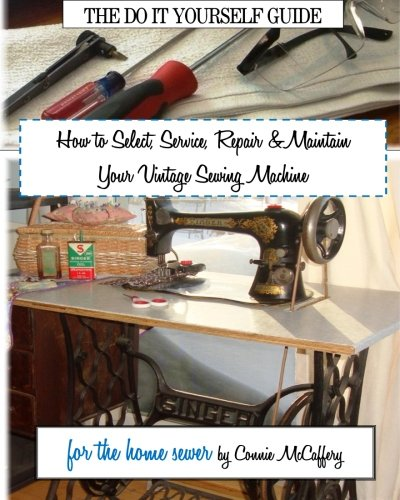 How to Select, Service, Repair & Maintain your Vintage Sewing Machine (Vintage Sewing Machine Repair compare prices)