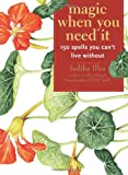 Judika llles Magic When You Need It: 150 spells you can not live without: 150 Spells You Can't Live Without