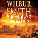 The Triumph of the Sun (       UNABRIDGED) by Wilbur Smith Narrated by Tim Pigott-Smith