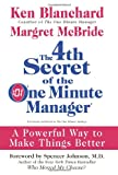 The 4th Secret of the One Minute Manager: A Powerful Way to Make Things Better (0061470317) by Blanchard, Ken