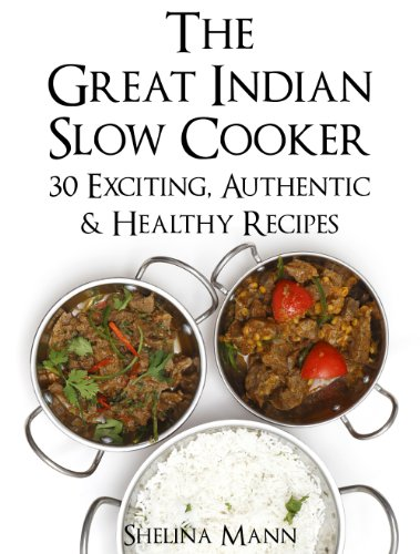 The Great Indian Slow Cooker: 30 Exciting, Authentic & Healthy Recipes by Shelina Mann