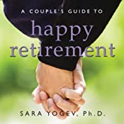A Couple's Guide to Happy Retirement: For Better or For Worse...But Not For Lunch | [Sara Yogev, Ph.D.]