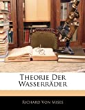 Theorie Der Wasserrader (German Edition) (1144416310) by Von Mises, Richard