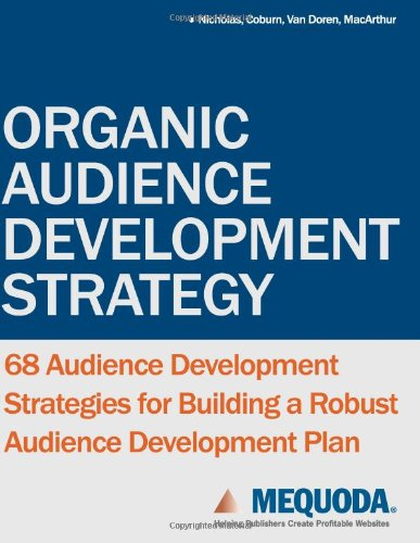 Organic Audience Development Strategy: 68 Audience Development Strategies For Building A Robust Audience Development Plan