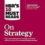 HBR's 10 Must Reads on Strategy |  Harvard Business Review,Michael E. Porter,W. Chan Kim,Renee Renee