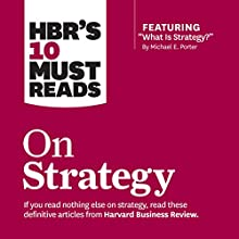 HBR's 10 Must Reads on Strategy (       UNABRIDGED) by  Harvard Business Review, Michael E. Porter, W. Chan Kim, Renee Renee Narrated by Paul McLain