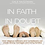 In Faith and in Doubt: How Religious Believers and Nonbelievers Can Create Strong Marriages and Loving Families | Dale McGowan