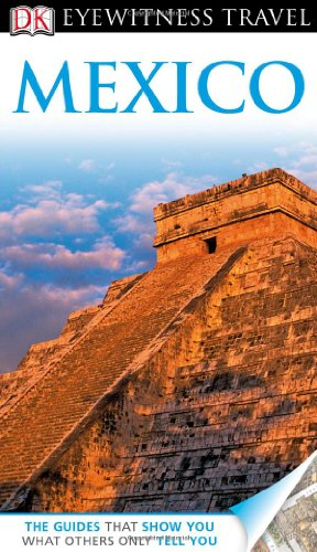 Mexico (Dk Eyewitness Travel Guides Mexico)