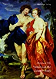 Visions of the Courtly Body: The Patronage of George Villiers, First Duke of Buckingham, and the Triumph of Painting at the Stuart Court