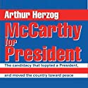 McCarthy for President: The Candidacy That Toppled a President, Pulled a New Generation into Politics, and Moved the Country toward Peace Audiobook by Arthur Herzog III Narrated by Charles Henderson Norman