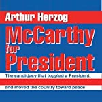 McCarthy for President: The Candidacy That Toppled a President, Pulled a New Generation into Politics, and Moved the Country toward Peace | Arthur Herzog III