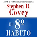 El 8 Habito: De la Efectividad a la Grandeza [The Eighth Habit: From Effectivess to Greatness] | Stephen R. Covey