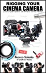 Rigging Your Cinema Camera: A practic...