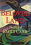 Beloved Land: The World of Emily Carr (0295975423) by Laurence, Robin