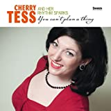 You Can't Plan a Thing Cherry & Her Rhythm Sparks Tess