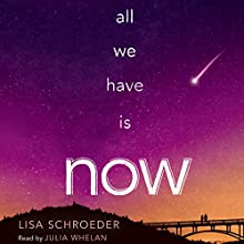 All We Have Is Now (       UNABRIDGED) by Lisa Schroder Narrated by Julia Whelan