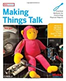 img - for Making Things Talk: Practical Methods for Connecting Physical Objects book / textbook / text book