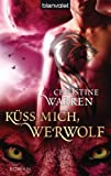 Küss mich, Werwolf: Roman (German Edition)