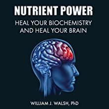 Nutrient Power: Heal Your Biochemistry and Heal Your Brain Audiobook by William J. Walsh Narrated by Richard Allen