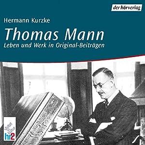 Thomas Mann. Leben und Werk in Originalbeiträgen Hörbuch