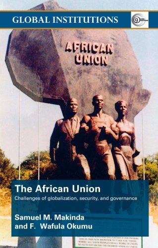 The African Union: Challenges of globalization, security, and governance (Global Institutions)