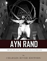 Ayn Rand & Atlas Shrugged: The Life and Legacy of the Author and Book