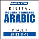 Arabic (Modern Standard) Phase 1, Unit 11-15: Learn to Speak and Understand Modern Standard Arabic with Pimsleur Language Programs  by Pimsleur Narrated by uncredited